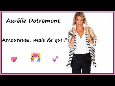 Découvrez de qui Aurélie Dotremont avoue être encore amoureuse !