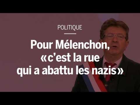 """Pour Mélenchon, """"c'est la rue qui a abattu les nazis"""""""