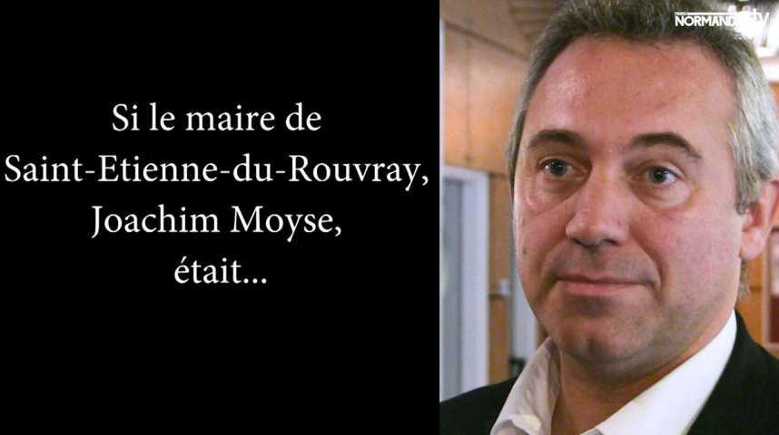 Si le maire de Saint Etienne du Rouvray était...