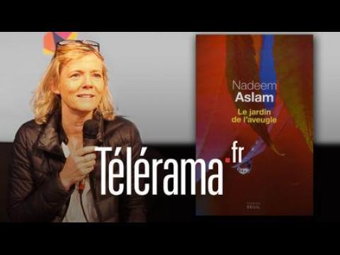 """Que lisent les écrivains ? (1/11) Florence Aubenas présente """"Le Jardin de l'Aveugle"""" de Nadeem Aslam"""