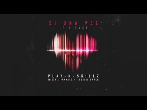 Play N Skillz Feat  Wisin  Leslie Grace & Frankie J - Si una Vez