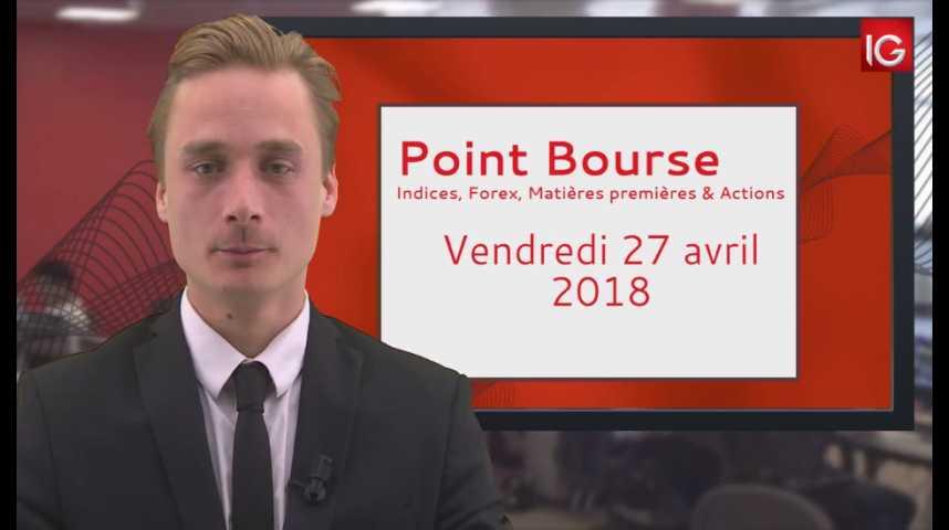Illustration pour la vidéo Point Bourse IG du 27.04.2018
