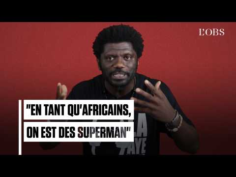 """Il faut qu'on assume, en tant qu'Africains, qu'on est des Superman"""