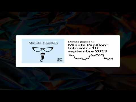 Minute Papillon! Info soir - 10 septembre 2019