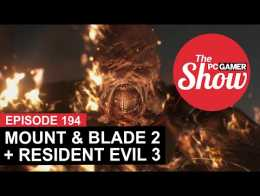The PC Gamer Show 194: Mount & Blade 2: Bannerlord, Resident Evil 3 Remake