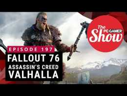 The PC Gamer Show 197: Fallout 76 is good now, Assassin's Creed Valhalla reveal impressions
