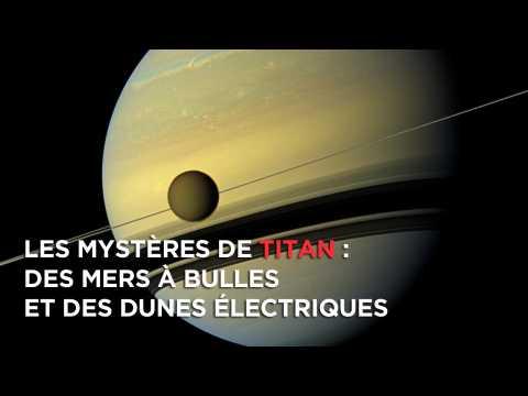 Mers à bulles et des dunes électriques : les mystères de Titan