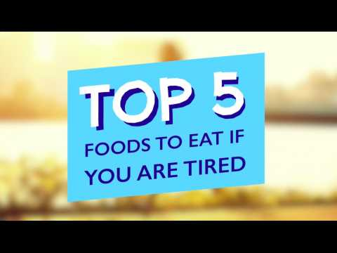 TOP 5 FOODS TO EAT IF YOU ARE TIRED