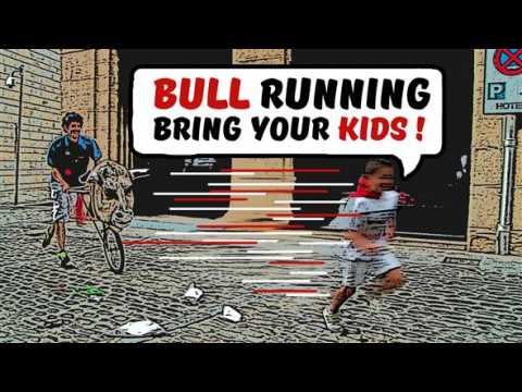 Bull Running, Bring Your Kids!