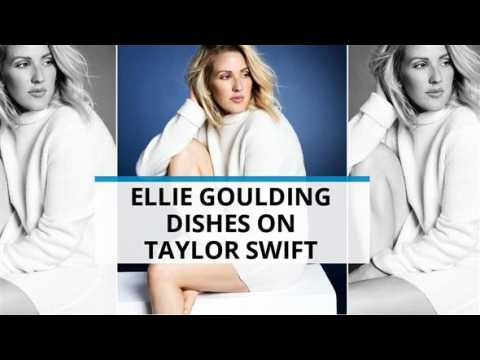 Ellie Goulding dishes on Taylor Swift