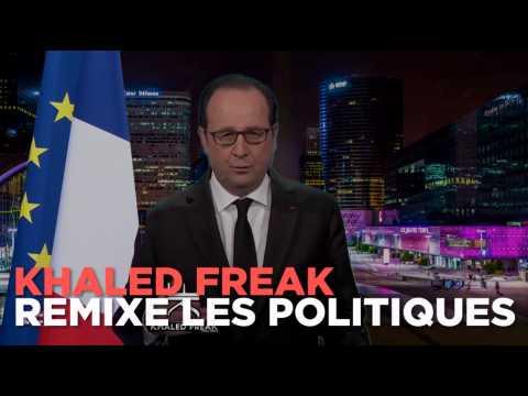 Macron, Mélenchon, Sarkozy ... Khaled Freak remixe les politiques