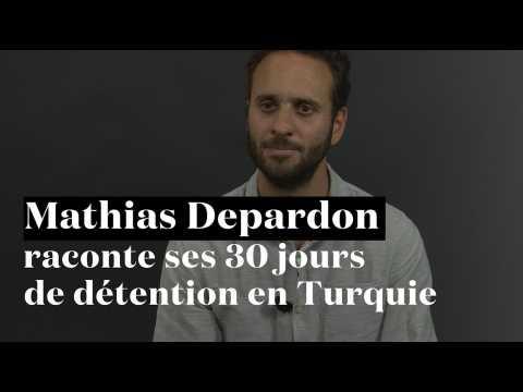 Mathias Depardon raconte ses 30 jours de détention en Turquie