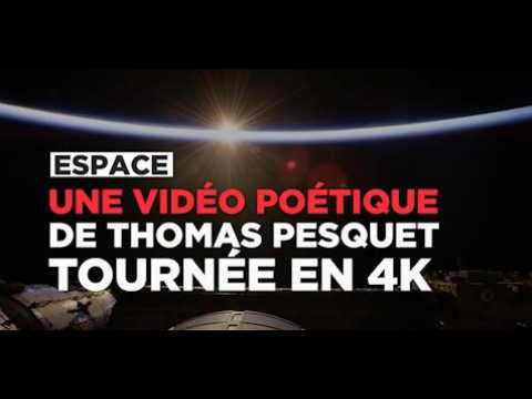 Une vidéo poétique de Thomas Pesquet tournée en 4K
