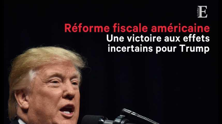 Illustration pour la vidéo La réforme fiscale américaine, une victoire aux effets incertains pour Trump