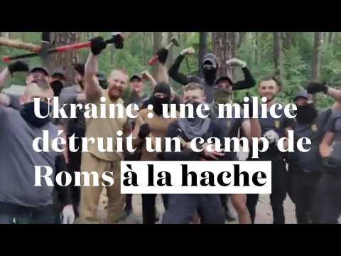 Ukraine : une milice d'extrême droite détruit un camp de Roms à la hache