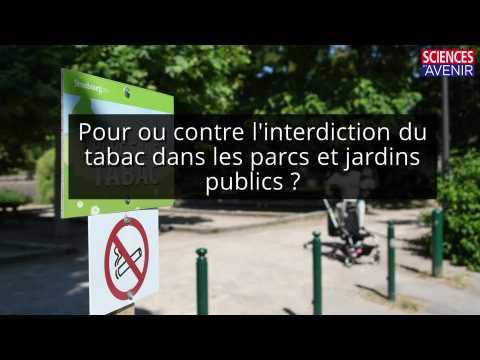 Etes-vous pour ou contre l'interdiction du tabac dans les parcs et jardins publics ?