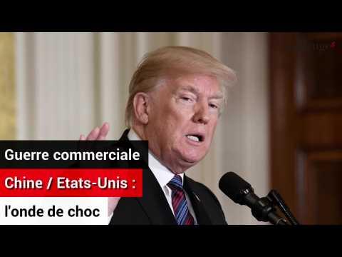 Guerre commerciale Chine / Etats-Unis: l'onde de choc