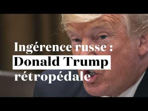 Rétropédalage : Donald Trump dit qu'il s'est mal exprimé sur l'ingérence russe