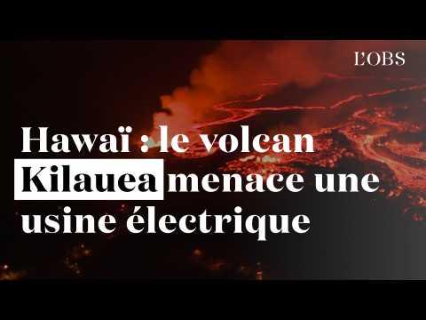Hawaï : le volcan Kilauea menace une usine électrique