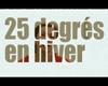 25° en hiver - bande annonce - (2004)