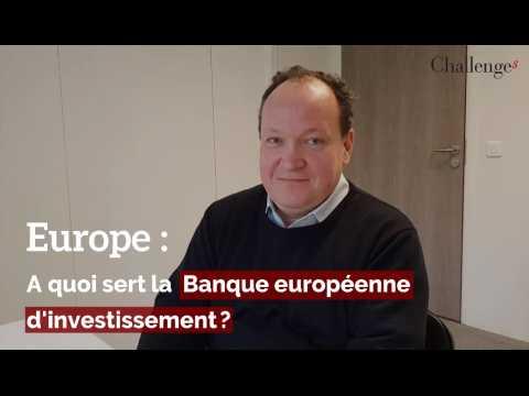 Europe : A quoi sert la Banque européenne d'investissement