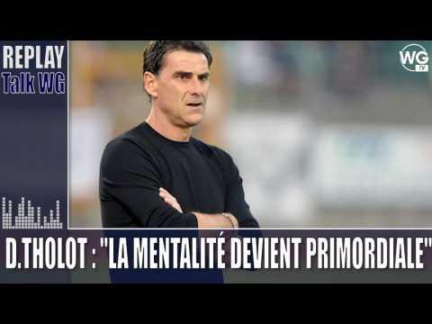 """Didier Tholot : """"La mentalité devient primordiale dans le football"""""""