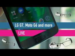 Moto G6 launch, LG G7, Honor 10 and... glasses? TechRadar Live Show!