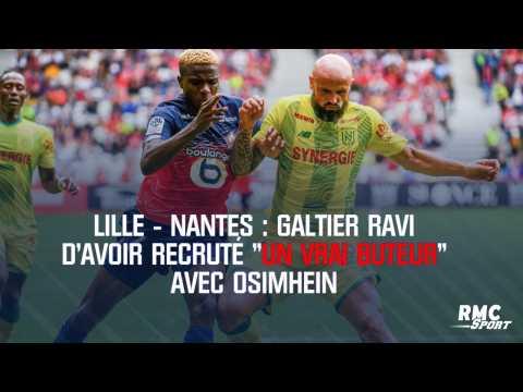 "Lille - Nantes : Galtier ravi d'avoir recruté ""un vrai buteur"" avec Osimhein"