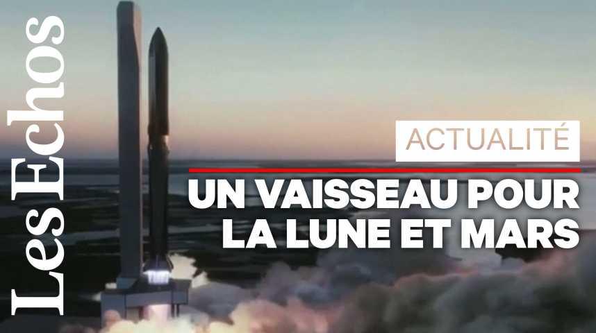 Illustration pour la vidéo SpaceX dévoile son vaisseau pour la Lune et Mars