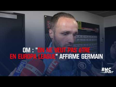 """OM : """"On ne veut pas être en Europa League"""" affirme Germain"""
