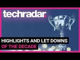 TechRadar's Highlights and Disappointments of the Decade