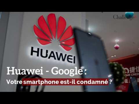 Huawei-Google : Votre smartphone est-il condamné ?