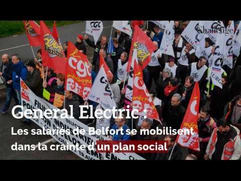 General Electric : Les salariés de Belfort se mobilisent dans la crainte d'un plan social